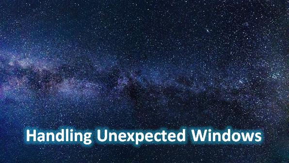Handling Unexpected Windows